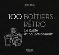 John Wade - 100 boîtiers rétro - Le guide du collectionneur.