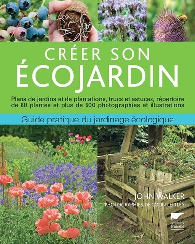 John Walker - Créer son écojardin, guide pratique du jardinage écologique - Plans de jardins et de plantations, trucs et astuces, répertoire  de 80 plantes et plus de 500 photographies et illustrations.