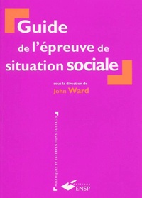 John Ward et  Collectif - Guide de l'épreuve de situation sociale.