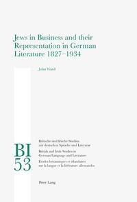 John Ward - Jews in Business and their Representation in German Literature 1827-1934.