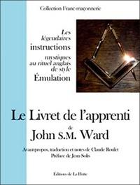 John Ward - Le Livret de l'apprenti - Les légendaires instructions mystiques au rituel anglais de style Emulation.