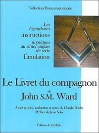 John Ward - Le Livret du compagnon - Les légendaires instructions mystiques au rituel anglais de style Emulation.