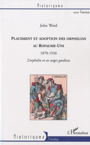John Ward - Placement et adoption des orphelins au Royaume-Uni (1870-1926) - L'orphelin et ses anges gardiens.