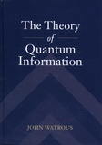 John Watrous - The Theory of Quantum Information.