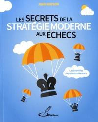 John Watson - Les secrets de la stratégie moderne aux échecs - Les progrès accomplis depuis Nimzowitsch.
