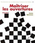 John Watson - Maîtriser les ouvertures - Tome 1.