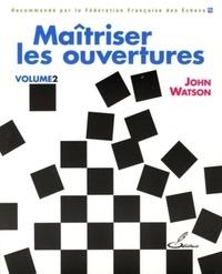 John Watson - Maîtriser les ouvertures - Tome 2.