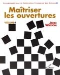 John Watson - Maitriser les ouvertures - Tome 4.