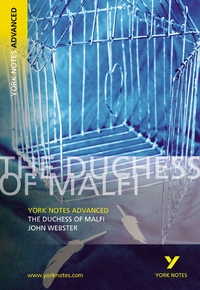 John Webster - York Notes : The Duchess of Malfi.