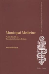 John Welshman - Municipal Medicine - Public Health in Twentieth-Century Britain.