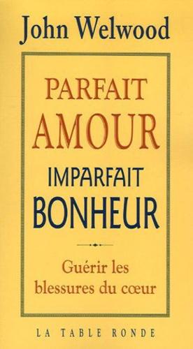 John Welwood - Parfait amour, imparfait bonheur.