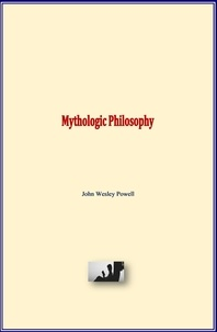 John Wesley Powell - Mythologic Philosophy.
