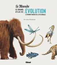 John Whitfield - Le grand atlas de l'évolution - La grande marche de la vie animale.