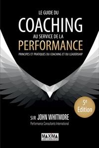 John Whitmore - Le guide du coaching au service de la performance - Principes et pratiques du coaching et du leadership.