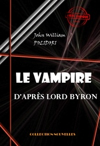 John William Polidori - Le Vampire, d'après Lord Byron - édition intégrale.