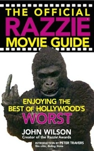John Wilson et Peter Travers - The Official Razzie Movie Guide - Enjoying the Best of Hollywood's Worst.