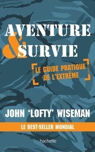 John Wiseman - Aventure & survie - Le guide pratique de l'extrème.