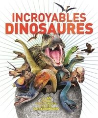 John Woodward et Darren Naish - Incroyables dinosaures.