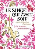 John Yeoman et Quentin Blake - Le singe qui avait soif et autres histoires d'animaux.