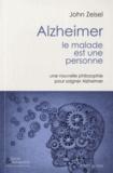 John Zeisel - Alzheimer, le malade est une personne - Une nouvelle philosophie pour soigner Alzeimer.
