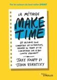 John Zeratsky et Jake Knapp - La méthode make time - 87 tactiques pour combattre les distractions, gagner du temps et se concentrer sur ce qui compte vraiment.
