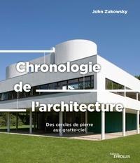 John Zukowsky - Chronologie de l'architecture - Des cercles de pierre aux gratte-ciel.