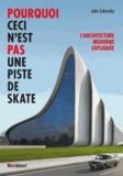 John Zukowsky - Pourquoi ceci n'est pas une piste de skate - L'architecture moderne expliquée.