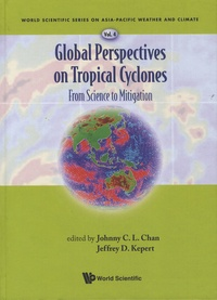 Johnny-C-L Chan et Jeffrey-D Kepert - Global Perspectives on Tropical Cyclones - From Science to Mitigation.