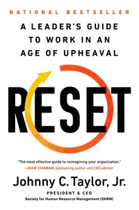 Johnny C. Taylor - Reset - A Leader's Guide to Work in an Age of Upheaval.