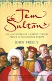 Johnny Freely - Jem Sultan - The Adventures of a Captive Turkish Prince in Renaissance Europe.