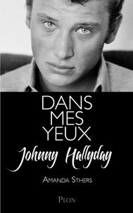 Johnny Hallyday et Amanda Sthers - Dans mes yeux - Johnny Hallyday se raconte à Amanda Sthers.