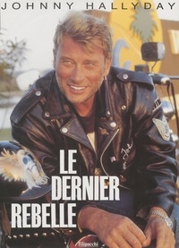 Johnny Hallyday - Le dernier rebelle - Johnny Hallyday.
