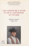Johnny Montbarbut et J.-M. Soyez - Les colons de l'Aunis et de la Saintonge au Canada - Régime français 1608-1763.