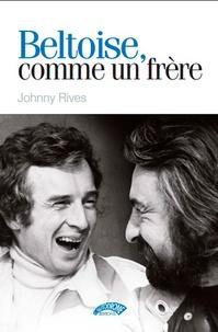 Johnny Rives - Beltoise, comme un frère.