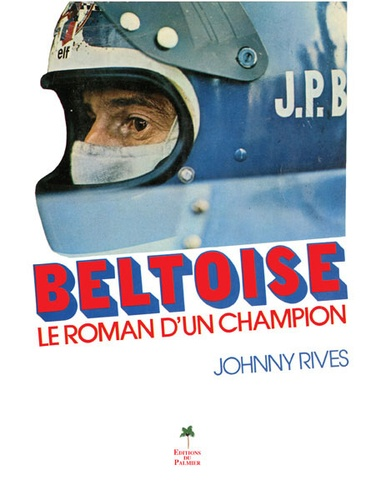 Johnny Rives - Beltoise, le roman d'un champion.