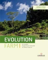 Johnny Rydge - Evolution Farm - Un modèle d'agriculture naturelle en milieu tropical.