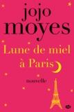 Jojo Moyes - Lune de miel à Paris - Paris est à nous, T1.10.
