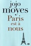 Jojo Moyes - Paris est à nous.