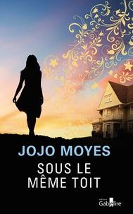 Jojo Moyes - Sous le même toit.