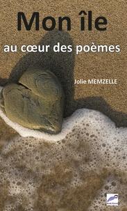 Jolie Memzelle - Mon île au coeur des poèmes.