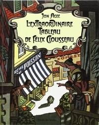 Jon Agee - L'Extraordinaire tableau de Félix Clousseau.