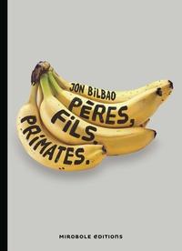 Jon Bilbao - Pères, fils, primates.