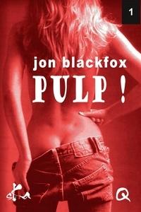 Jon Blackfox - Pulp! 1.