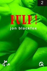 Jon Blackfox - Pulp! 2.