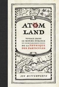 Android ebook téléchargement gratuit Atom Land  - Voyage dans le monde étrange (et incroyablement petit) de la physique des particules par Jon Butterworth CHM FB2
