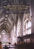 Jon Cannon et Beth Williamson - The Medieval Art, Architecture and History of Bristol Cathedral - An Enigma Explored.