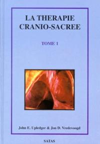 Jon-D Vredevoogd et John Upledger - THERAPIE CRANIO-SACREE. - Tome 1.