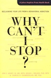 Jon E. Grant et Brian Odlaug - Why Can't I Stop? - Reclaiming Your Life from a Behavioral Addiction.