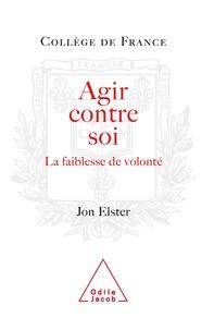 Jon Elster - Agir contre soi - La faiblesse de volonté.