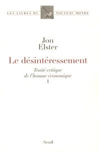 Jon Elster - Le désintéressement - Traité critique de l'homme économique Tome 1.